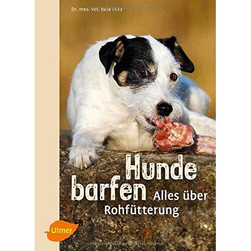 Julia Fritz - Hunde barfen: Alles über Rohfütterung - Preis vom 21.06.2021 04:48:19 h