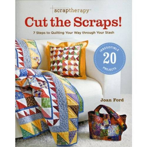 Joan Ford - Scrap Therapy Cut the Scraps!: 7 Steps to Quilting Your Way Through Your Stash - Preis vom 17.06.2021 04:48:08 h