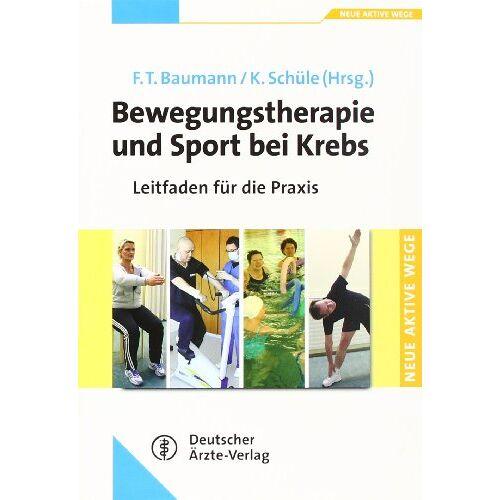 Baumann, Freerk T. - Bewegungstherapie und Sport bei Krebs: Leitfaden fÃ1/4r die Praxis - Preis vom 24.07.2021 04:46:39 h