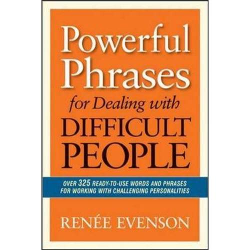 Renee Evenson - Powerful Phrases for Dealing with Difficult People: Over 325 Ready-to-Use Words and Phrases for - Preis vom 13.09.2021 05:00:26 h