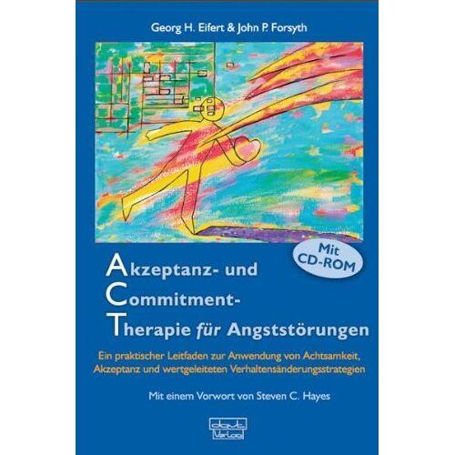 Eifert, Georg H. - Akzeptanz- und Commitment-Therapie für Angststörungen: Ein praktischer Leitfaden zur Anwendung von Achtsamkeit, Akzeptanz und wertgeleiteten Verhaltensänderungsstrategien - Preis vom 16.06.2021 04:47:02 h