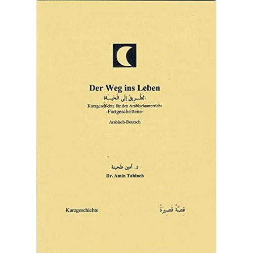 Amin Tahineh - Der Weg ins Leben. Eine Kurzgeschichte auf arabisch und deutsch: Für den Arabischunterricht - Fortgeschrittene - Preis vom 18.06.2021 04:47:54 h