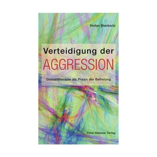 Stefan Blankertz - Verteidigung der Aggression: Gestalttherapie als Praxis der Befreiung - Preis vom 24.07.2021 04:46:39 h