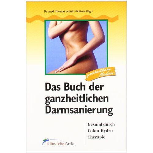 Thomas Schultz-Wittner - Das Buch der ganzheitlichen Darmsanierung: Gesund durch Colon-Hydro-Therapie - Preis vom 13.09.2021 05:00:26 h