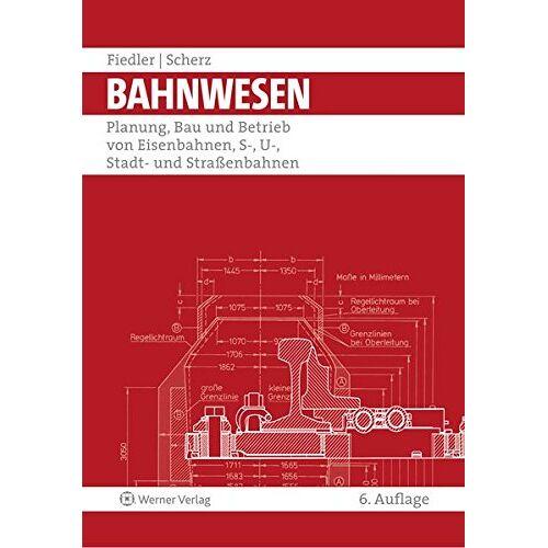 Joachim Fiedler - Bahnwesen: Planung, Bau und Betrieb von Eisenbahnen, S-, U-, Stadt- und Straßenbahnen - Preis vom 25.07.2021 04:48:18 h