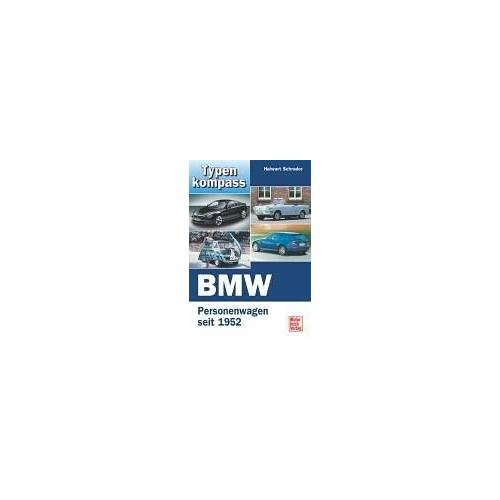 Halwart Schrader - Typenkompass BMW. Personenwagen seit 1952 - Preis vom 24.07.2021 04:46:39 h