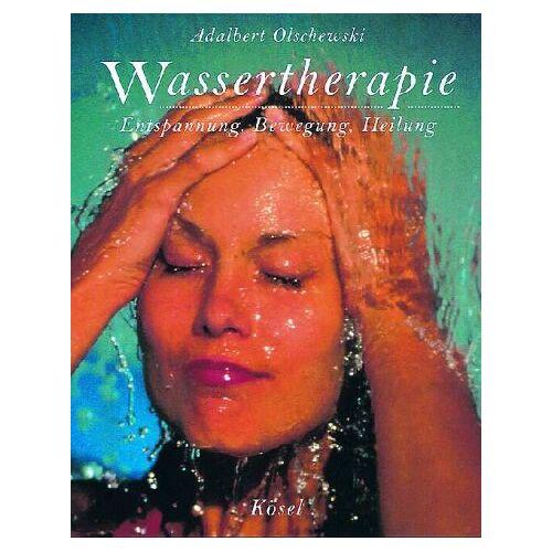 Adalbert Olschewski - Wassertherapie. Entspannung, Bewegung, Heilung - Preis vom 15.10.2021 04:56:39 h