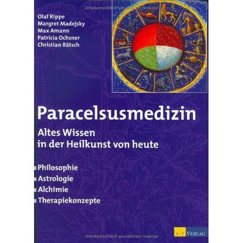 Olaf Rippe - Paracelsusmedizin: Altes Wissen in der Heilkunde von heute. Philosophie, Astrologie, Alchimie, Therapiekonzepte - Preis vom 19.06.2021 04:48:54 h