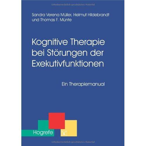 Helmut Hildebrandt - Kognitive Therapie bei Störungen der Exekutivfunktionen: Ein Therapiemanual - Preis vom 30.07.2021 04:46:10 h