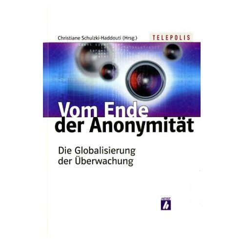 Christiane Schulzki-Haddouti - Vom Ende der Anonymität. Die Globalisierung der Überwachung - Preis vom 18.06.2021 04:47:54 h