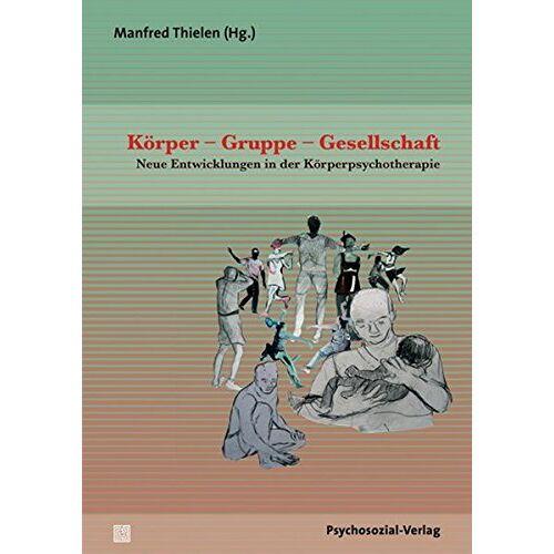 Manfred Thielen - Körper - Gruppe - Gesellschaft: Neue Entwicklungen in der Körperpsychotherapie (Therapie & Beratung) - Preis vom 01.08.2021 04:46:09 h