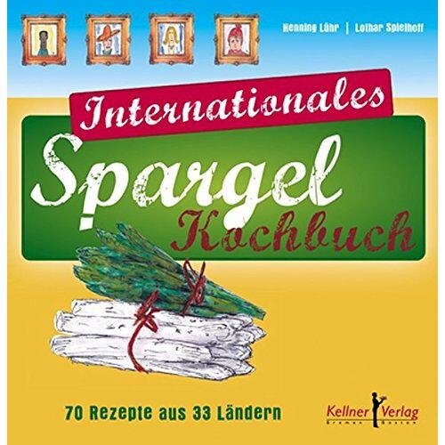Henning Lühr - Internationales Spargelkochbuch: 70 Rezepte aus 33 Ländern - Preis vom 15.06.2021 04:47:52 h