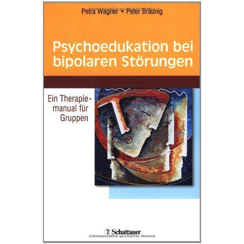 Petra Wagner - Psychoedukation bei bipolaren Störungen: Ein Therapiemanual für Gruppen - Preis vom 02.08.2021 04:48:42 h