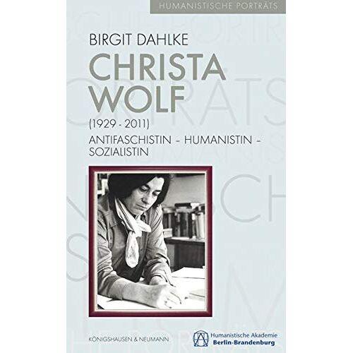 Birgit Dahlke - Christa Wolf (1929-2011): Antifaschistin – Humanistin – Sozialistin (Humanistische Porträts) - Preis vom 01.08.2021 04:46:09 h
