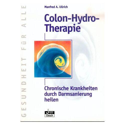 Ullrich, Manfred A. - Colon-Hydro-Therapie: Chronische Krankheiten durch Darmsanierung heilen - Preis vom 13.09.2021 05:00:26 h