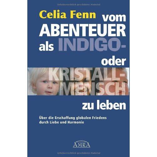 Celia Fenn - Vom Abenteuer, als Indigo- oder Kristallmensch zu leben. Über die Erschaffung globalen Friedens durch Liebe und Harmonie - Preis vom 28.07.2021 04:47:08 h