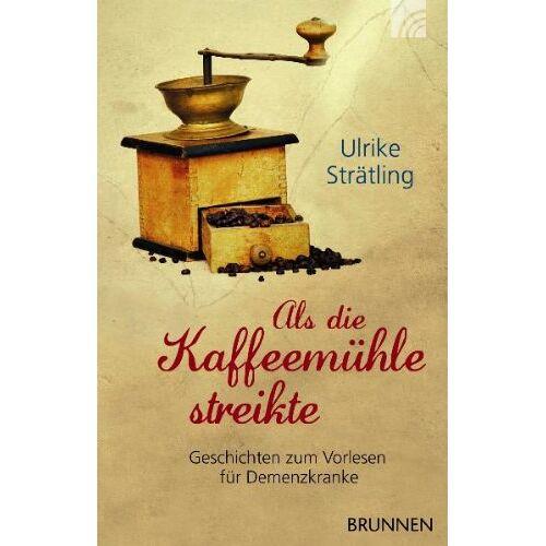 Ulrike Strätling - Als die Kaffeemühle streikte: Geschichten zum Vorlesen für Demenzkranke - Preis vom 23.07.2021 04:48:01 h