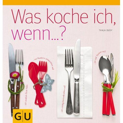 Tanja Dusy - Was koche ich, wenn... (GU Themenkochbuch) - Preis vom 21.06.2021 04:48:19 h