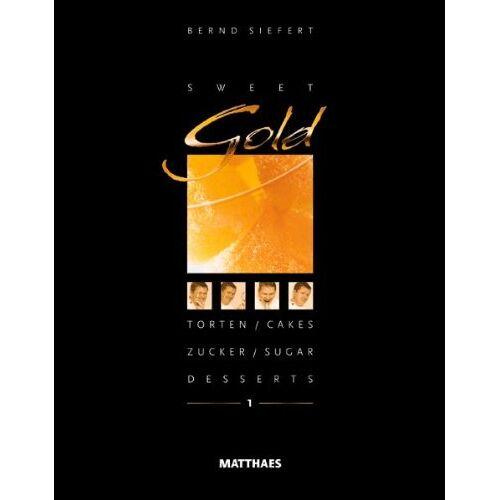 Bernd Siefert - Sweet Gold: Torten, Desserts, Zucker - Preis vom 18.06.2021 04:47:54 h