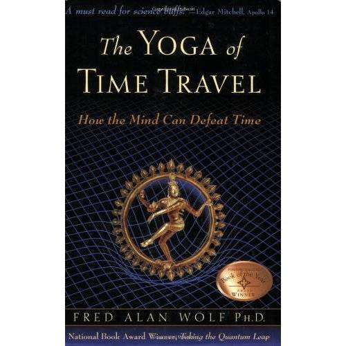 Wolf, Fred Alan - The Yoga of Time Travel: How the Mind Can Defeat Time - Preis vom 16.10.2021 04:56:05 h