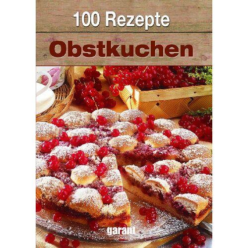 - 100 Rezepte - Obstkuchen - Preis vom 17.05.2021 04:44:08 h