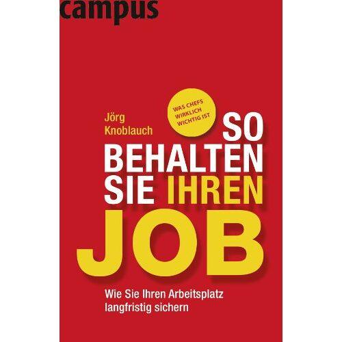 Jörg Knoblauch - So behalten Sie Ihren Job: Wie Sie Ihren Arbeitsplatz langfristig sichern - Preis vom 18.10.2021 04:54:15 h