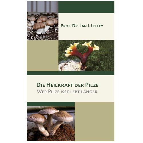 Lelley, Jan I. - Die Heilkraft der Pilze: Wer Pilze isst lebt länger - Preis vom 14.06.2021 04:47:09 h