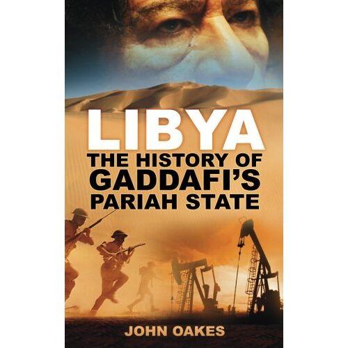 John Oakes - Libya: The History Of Gaddafi's Pariah State - Preis vom 17.06.2021 04:48:08 h