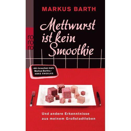 Markus Barth - Mettwurst ist kein Smoothie: Und andere Erkenntnisse aus meinem Großstadtleben - Preis vom 14.06.2021 04:47:09 h