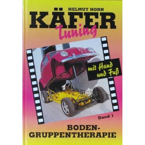 Helmut Horn - Käfer-Tuning mit Hand und Fuss Band 1. Boden-Gruppentherapie: BD 1 - Preis vom 19.06.2021 04:48:54 h