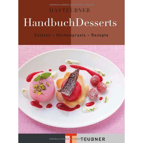 - Das TEUBNER Handbuch Desserts (Teubner Handbücher) - Preis vom 17.06.2021 04:48:08 h