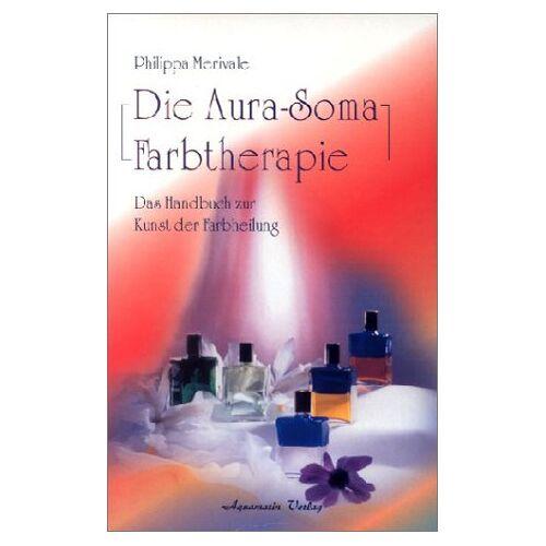 Philippa Merivale - Die Aura-Soma-Farbtherapie - Preis vom 23.09.2021 04:56:55 h