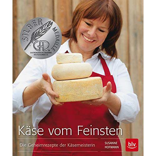Susanne Hofmann - Käse vom Feinsten: Die Geheimrezepte der Käsemeisterin (BLV) - Preis vom 28.07.2021 04:47:08 h