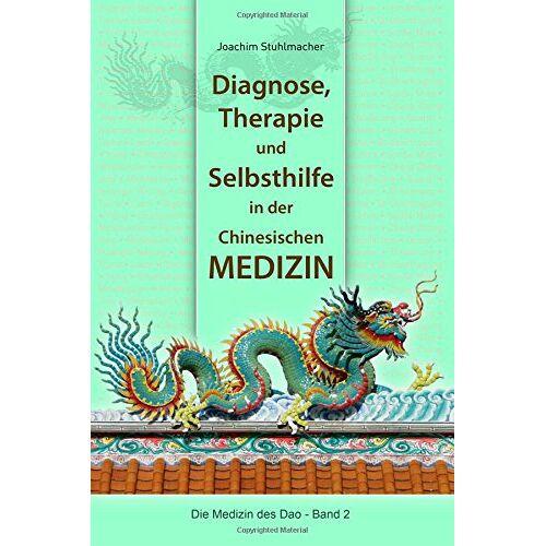 Joachim Stuhlmacher - Diagnose, Therapie und Selbsthilfe in der Chinesischen Medizin (Die Medizin des DAO) - Preis vom 15.09.2021 04:53:31 h