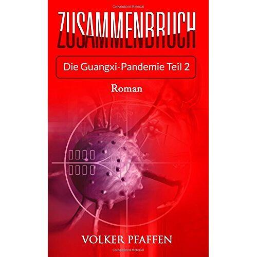 Volker Pfaffen - Zusammenbruch2: Die Guangxi-Pandemie Teil 2 (Zusammenbruch Die Guangxi-Pandemie) - Preis vom 17.06.2021 04:48:08 h