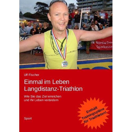 Ulf Fischer - Einmal im Leben Langdistanz-Triathlon: Wie Sie das Ziel erreichen und Ihr Leben verändern - Preis vom 09.06.2021 04:47:15 h