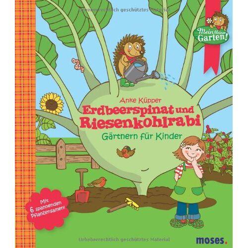 Anke Küpper - Erdbeerspinat und Riesenkohlrabi - Gärtnern für Kinder: Gärtnern für Kinder. Mein kleiner Garten - Preis vom 17.06.2021 04:48:08 h