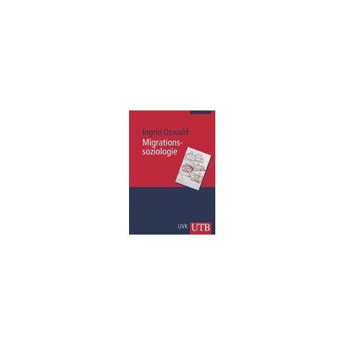 Ingrid Oswald - Migrationssoziologie (Uni-Taschenbücher M) - Preis vom 29.07.2021 04:48:49 h