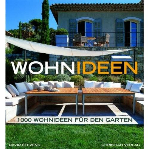 David Stevens - Wohnideen: 1000 Wohnideen für den Garten - Preis vom 13.06.2021 04:45:58 h