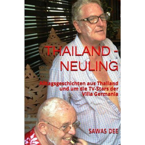 Sawas Dee - Thailand-Neuling: Alltagsgeschichten aus Thailand und um die TV-Stars der Villa Germania - Preis vom 25.07.2021 04:48:18 h