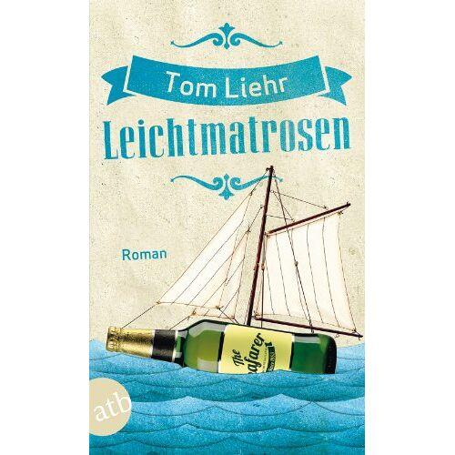 Tom Liehr - Leichtmatrosen: Roman - Preis vom 20.06.2021 04:47:58 h