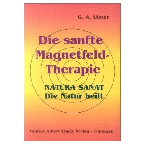 Ulmer, Günter Albert - Die sanfte Magnetfeld-Therapie: Natura sanat. Die Natur heilt - Preis vom 03.05.2021 04:57:00 h