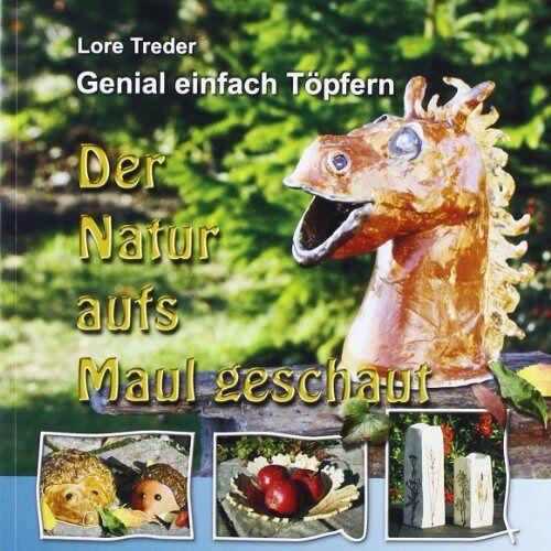 Lore Treder - Genial einfach Töpfern: Der Natur aufs Maul geschaut - Preis vom 23.09.2021 04:56:55 h