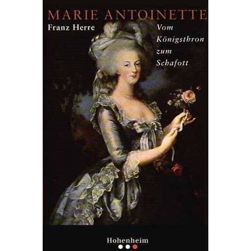 Franz Herre - Marie Antoinette. Vom Königsthron zum Schafott - Preis vom 11.06.2021 04:46:58 h