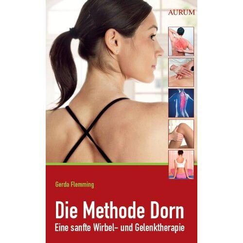 Gerda Flemming - Die Methode Dorn: Eine sanfte Wirbel- und Gelenktherapie - Preis vom 30.07.2021 04:46:10 h