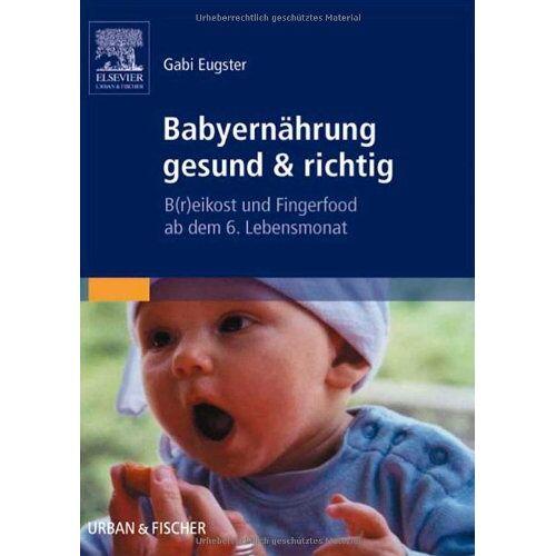 Gabi Eugster - Babyernährung gesund & richtig: B(r)eikost und Fingerfood ab dem 6. Lebensmonat - Preis vom 21.06.2021 04:48:19 h