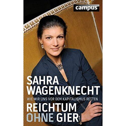 Sahra Wagenknecht - Reichtum ohne Gier: Wie wir uns vor dem Kapitalismus retten - Preis vom 14.06.2021 04:47:09 h