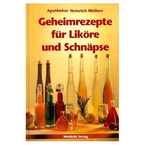 Sven-Jörg Buslau - Apotheker Heinrich Müllers Geheimrezepte für Liköre und Schnäpse - Preis vom 28.07.2021 04:47:08 h