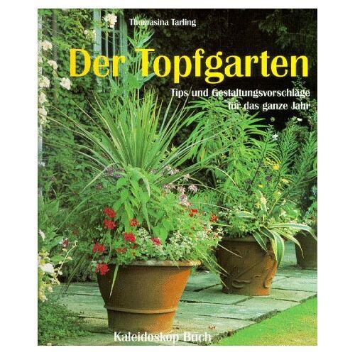 Thomasina Tarling - Der Topfgarten: Tips und Gestaltungsvorschläge für das ganze Jahr - Preis vom 29.07.2021 04:48:49 h