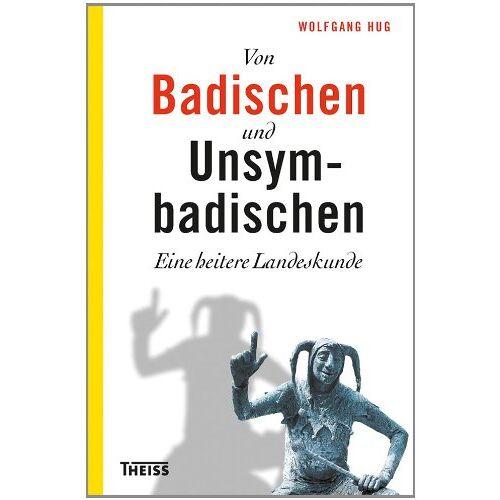Wolfgang Hug - Von Badischen und Unsymbadischen: Eine heitere Landeskunde - Preis vom 22.06.2021 04:48:15 h